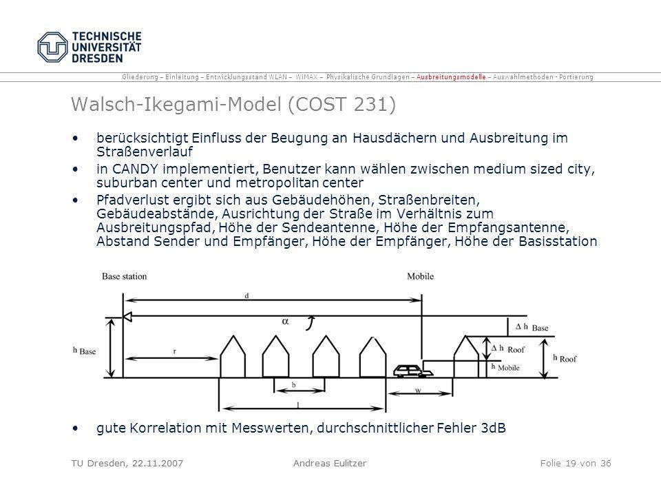 TU Dresden, 22.11.2007Andreas EulitzerFolie 19 von 36 Walsch-Ikegami-Model (COST 231) berücksichtigt Einfluss der Beugung an Hausdächern und Ausbreitu