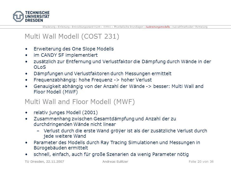 TU Dresden, 22.11.2007Andreas EulitzerFolie 20 von 36 Multi Wall Modell (COST 231) Erweiterung des One Slope Modells im CANDY SF implementiert zusätzl