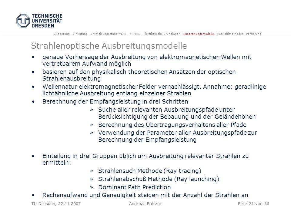 TU Dresden, 22.11.2007Andreas EulitzerFolie 21 von 36 Strahlenoptische Ausbreitungsmodelle genaue Vorhersage der Ausbreitung von elektromagnetischen W
