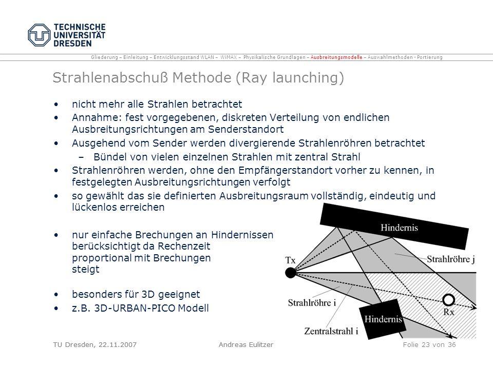 TU Dresden, 22.11.2007Andreas EulitzerFolie 23 von 36 Strahlenabschuß Methode (Ray launching) nicht mehr alle Strahlen betrachtet Annahme: fest vorgeg