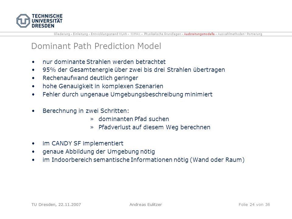 TU Dresden, 22.11.2007Andreas EulitzerFolie 24 von 36 Dominant Path Prediction Model nur dominante Strahlen werden betrachtet 95% der Gesamtenergie üb