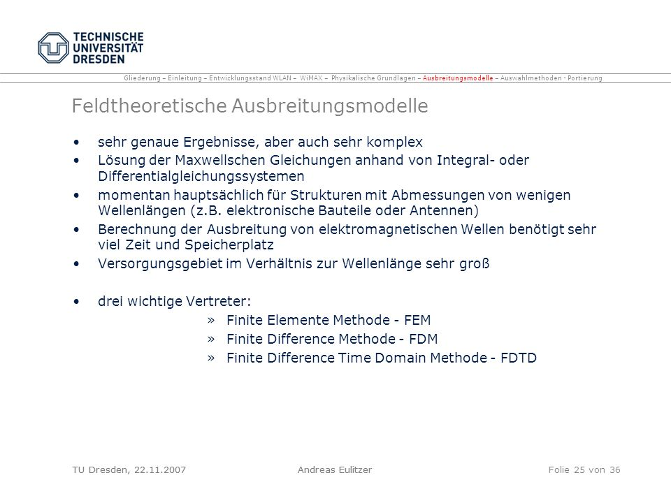 TU Dresden, 22.11.2007Andreas EulitzerFolie 25 von 36 Feldtheoretische Ausbreitungsmodelle sehr genaue Ergebnisse, aber auch sehr komplex Lösung der M