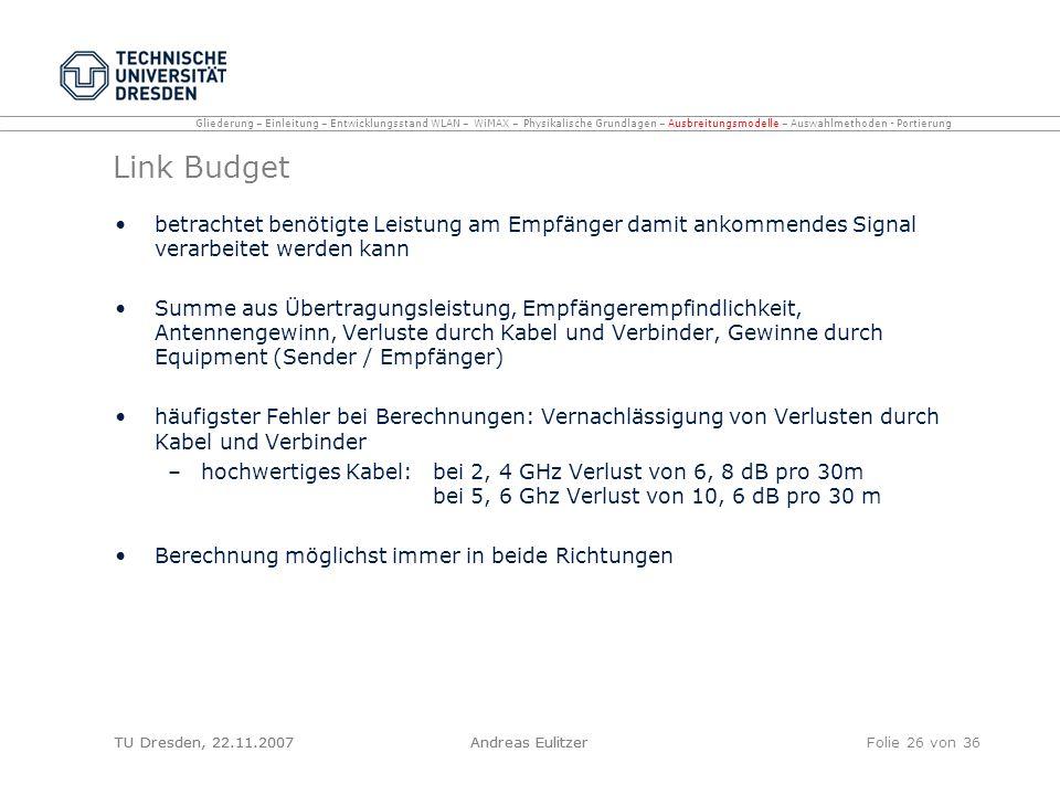 TU Dresden, 22.11.2007Andreas EulitzerFolie 26 von 36 Link Budget betrachtet benötigte Leistung am Empfänger damit ankommendes Signal verarbeitet werd