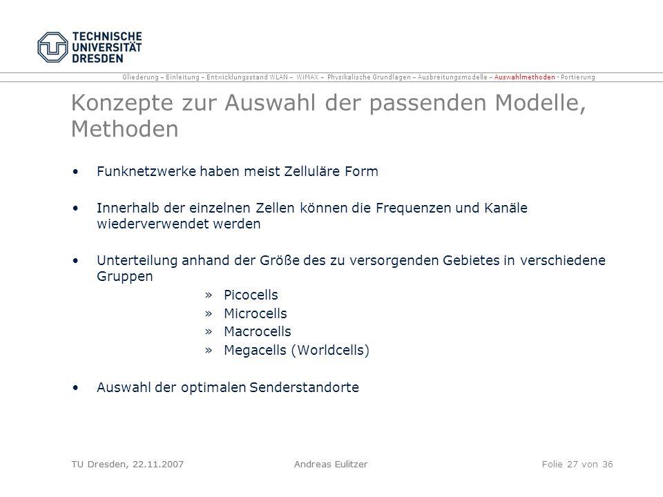 TU Dresden, 22.11.2007Andreas EulitzerFolie 27 von 36 Konzepte zur Auswahl der passenden Modelle, Methoden Funknetzwerke haben meist Zelluläre Form In