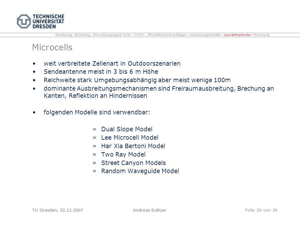 TU Dresden, 22.11.2007Andreas EulitzerFolie 29 von 36 Microcells weit verbreitete Zellenart in Outdoorszenarien Sendeantenne meist in 3 bis 6 m Höhe R