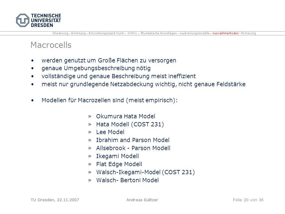 TU Dresden, 22.11.2007Andreas EulitzerFolie 30 von 36 Macrocells werden genutzt um Große Flächen zu versorgen genaue Umgebungsbeschreibung nötig volls