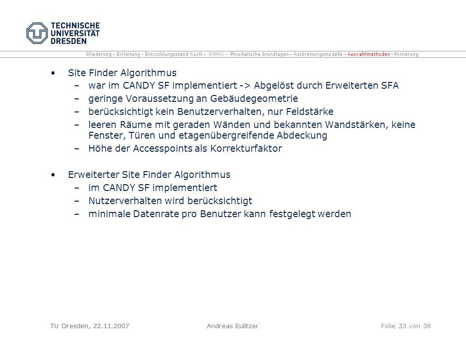 TU Dresden, 22.11.2007Andreas EulitzerFolie 33 von 36 Site Finder Algorithmus –war im CANDY SF implementiert -> Abgelöst durch Erweiterten SFA –gering
