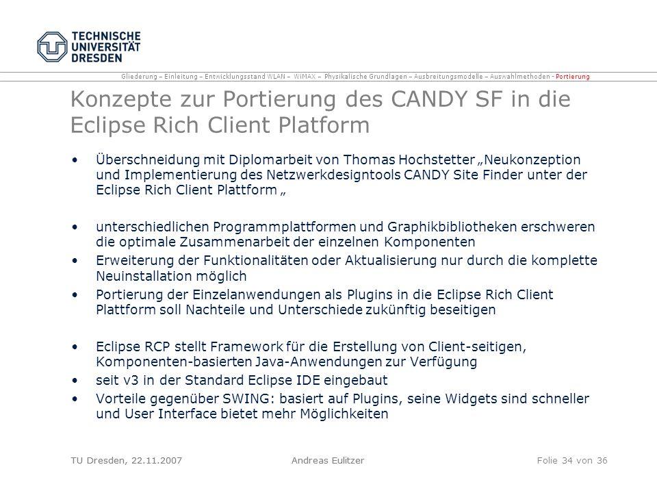 TU Dresden, 22.11.2007Andreas EulitzerFolie 34 von 36 Konzepte zur Portierung des CANDY SF in die Eclipse Rich Client Platform Überschneidung mit Dipl