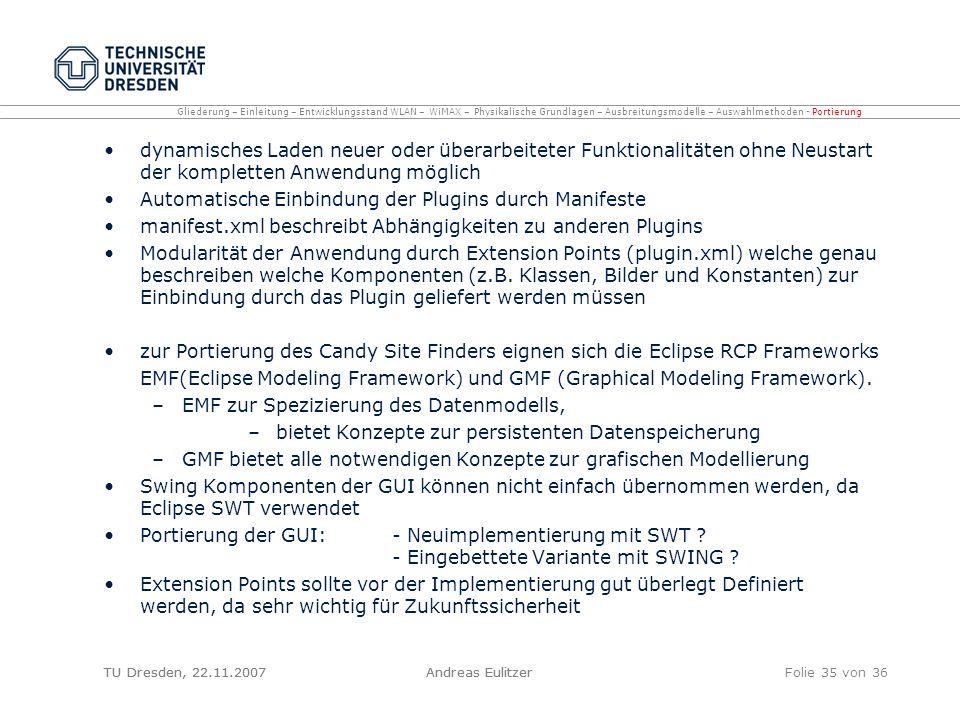 TU Dresden, 22.11.2007Andreas EulitzerFolie 35 von 36 dynamisches Laden neuer oder überarbeiteter Funktionalitäten ohne Neustart der kompletten Anwend