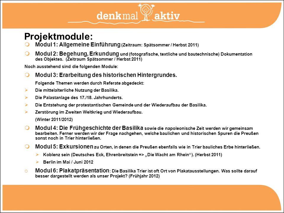 Projektmodule: Modul 1: Allgemeine Einführung (Zeitraum: Spätsommer / Herbst 2011) Modul 2: Begehung, Erkundung und (fotografische, textliche und baut
