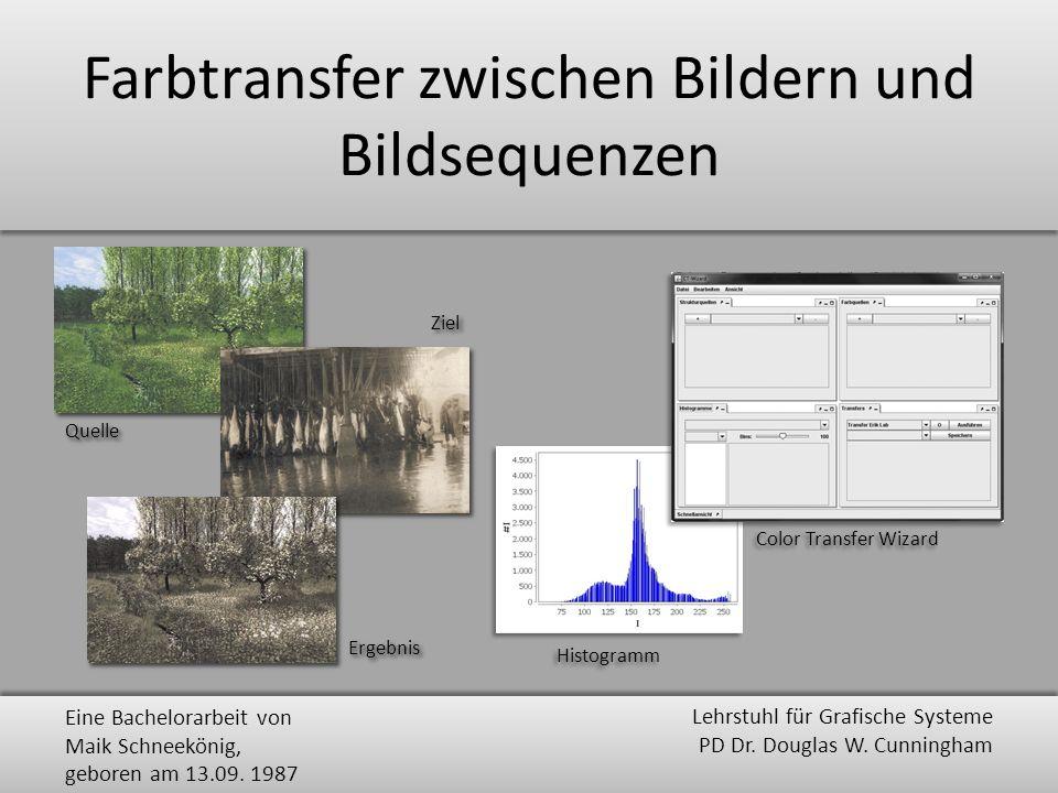 Farbtransfer zwischen Bildern und Bildsequenzen Quelle Ziel Ergebnis Color Transfer Wizard Histogramm Eine Bachelorarbeit von Maik Schneekönig, gebore