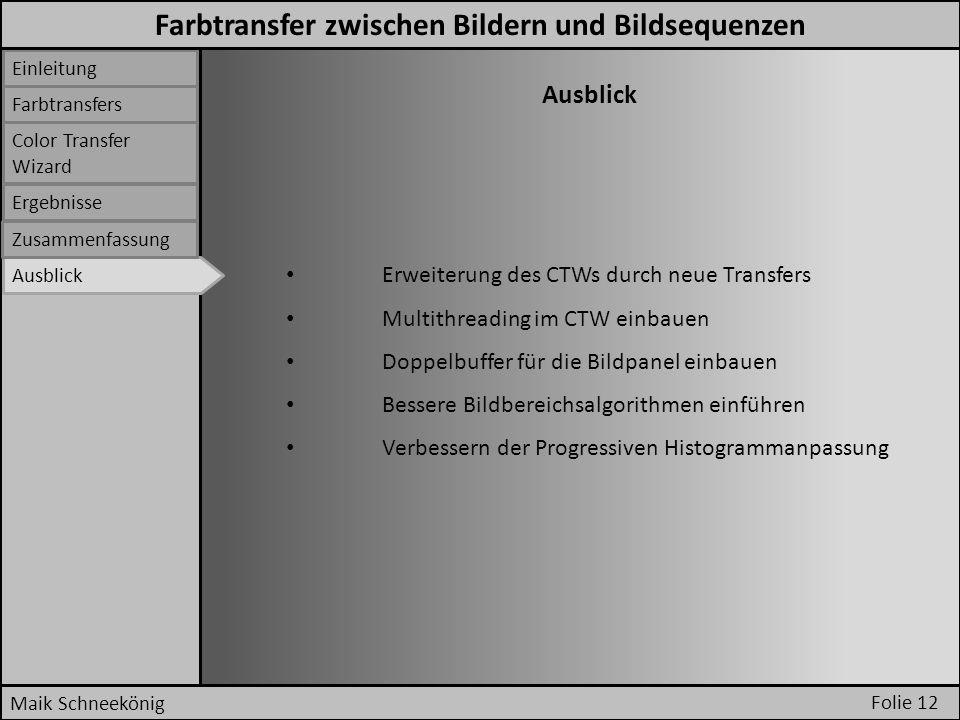 Folie 12 Maik Schneekönig Einleitung Farbtransfers Ergebnisse Color Transfer Wizard Ausblick Erweiterung des CTWs durch neue Transfers Multithreading