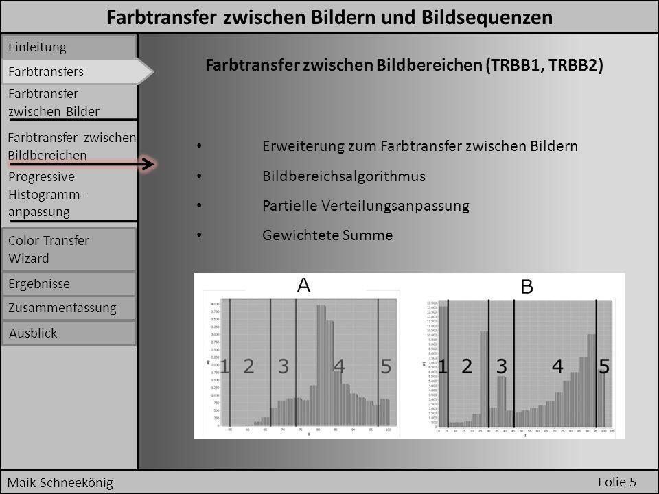 Folie 5 Maik Schneekönig Einleitung Farbtransfers Farbtransfer zwischen Bildbereichen (TRBB1, TRBB2) Erweiterung zum Farbtransfer zwischen Bildern Bil