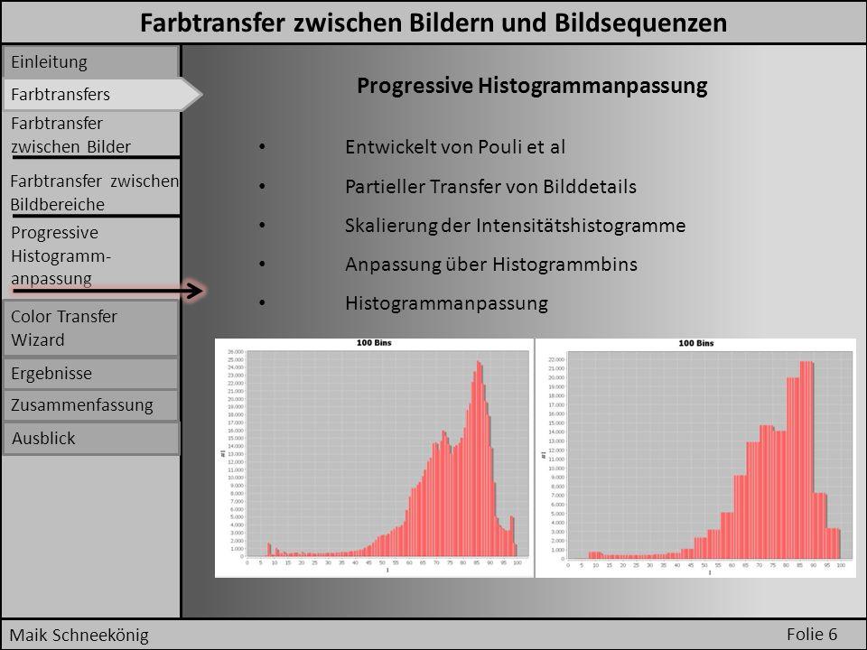 Folie 6 Maik Schneekönig Einleitung Farbtransfers Progressive Histogrammanpassung Entwickelt von Pouli et al Partieller Transfer von Bilddetails Skali