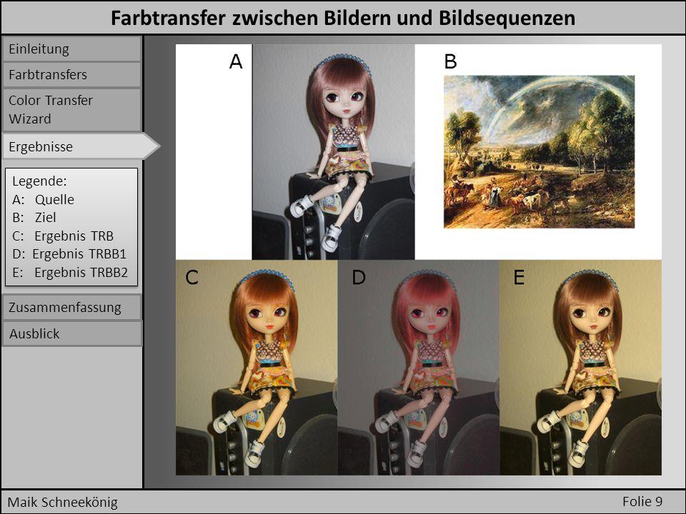 Folie 9 Maik Schneekönig Einleitung Farbtransfers Ergebnisse Color Transfer Wizard Zusammenfassung Ausblick Legende: A: Quelle B: Ziel C: Ergebnis TRB