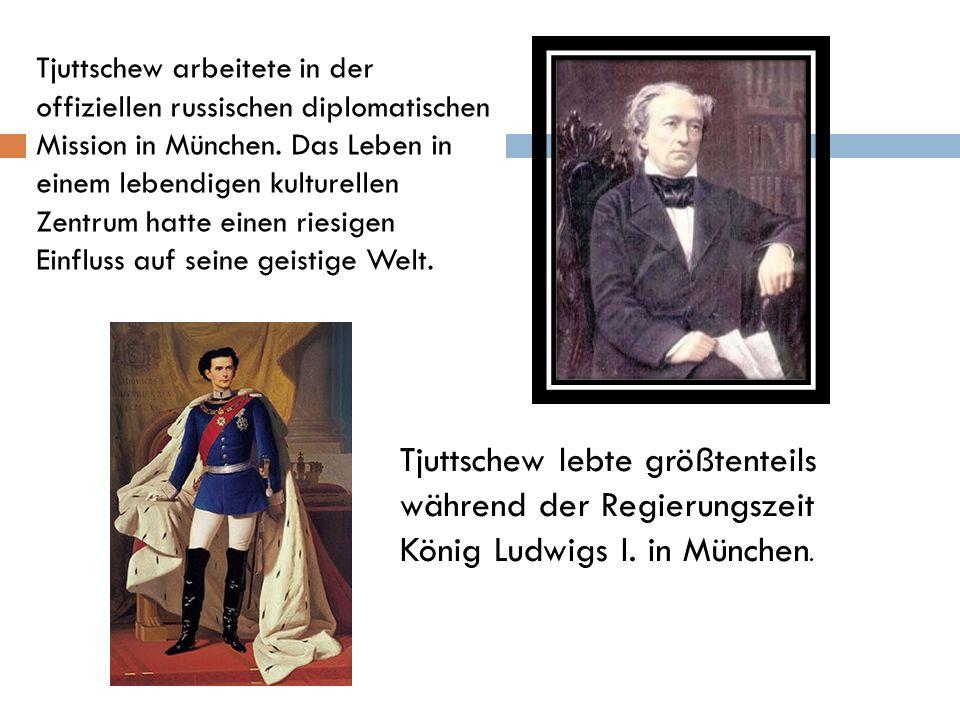 Tjuttschew arbeitete in der offiziellen russischen diplomatischen Mission in München. Das Leben in einem lebendigen kulturellen Zentrum hatte einen ri