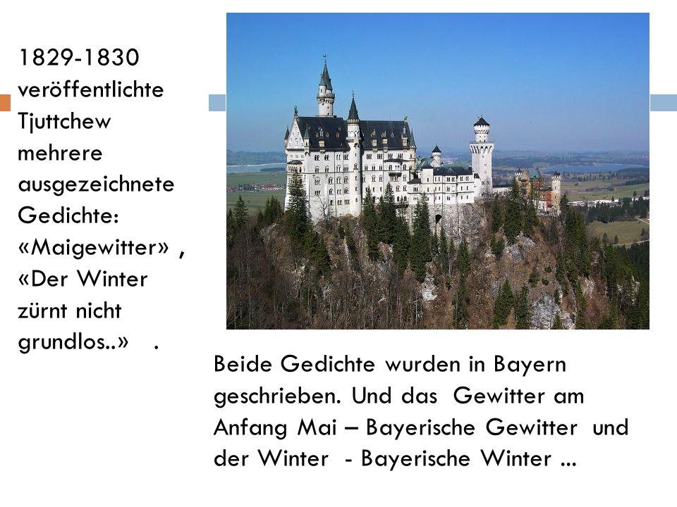 Beide Gedichte wurden in Bayern geschrieben. Und das Gewitter am Anfang Mai – Bayerische Gewitter und der Winter - Bayerische Winter... 1829-1830 verö