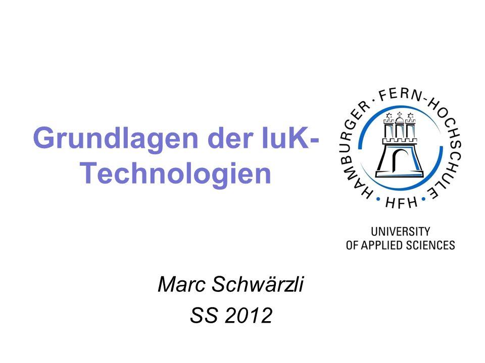 Marc Schwärzli SS 2012 Grundlagen der IuK- Technologien