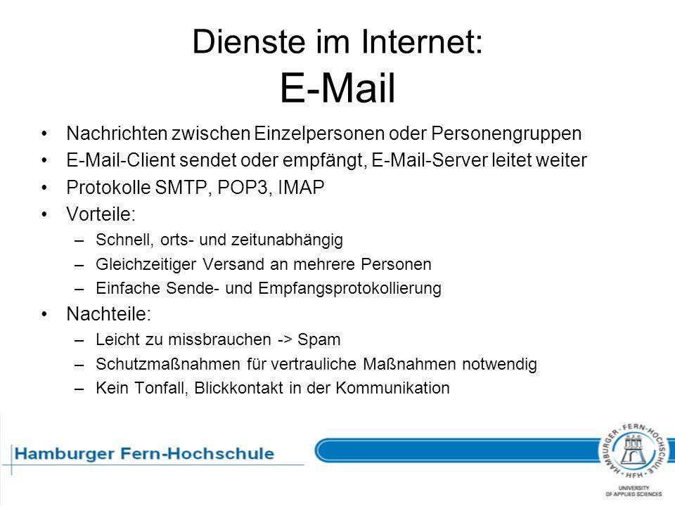 Dienste im Internet: E-Mail Nachrichten zwischen Einzelpersonen oder Personengruppen E-Mail-Client sendet oder empfängt, E-Mail-Server leitet weiter P