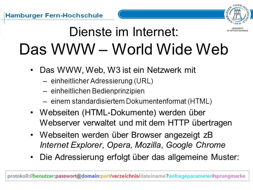 Dienste im Internet: Das WWW – World Wide Web Das WWW, Web, W3 ist ein Netzwerk mit –einheitlicher Adressierung (URL) –einheitlichen Bedienprinzipien