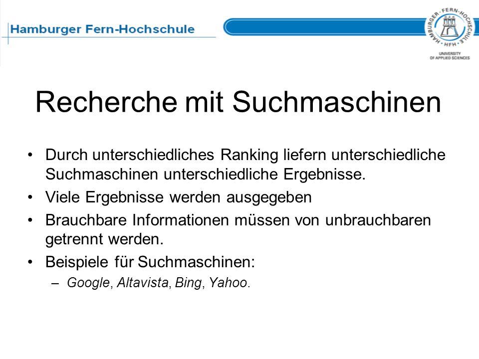 Recherche mit Suchmaschinen Durch unterschiedliches Ranking liefern unterschiedliche Suchmaschinen unterschiedliche Ergebnisse. Viele Ergebnisse werde