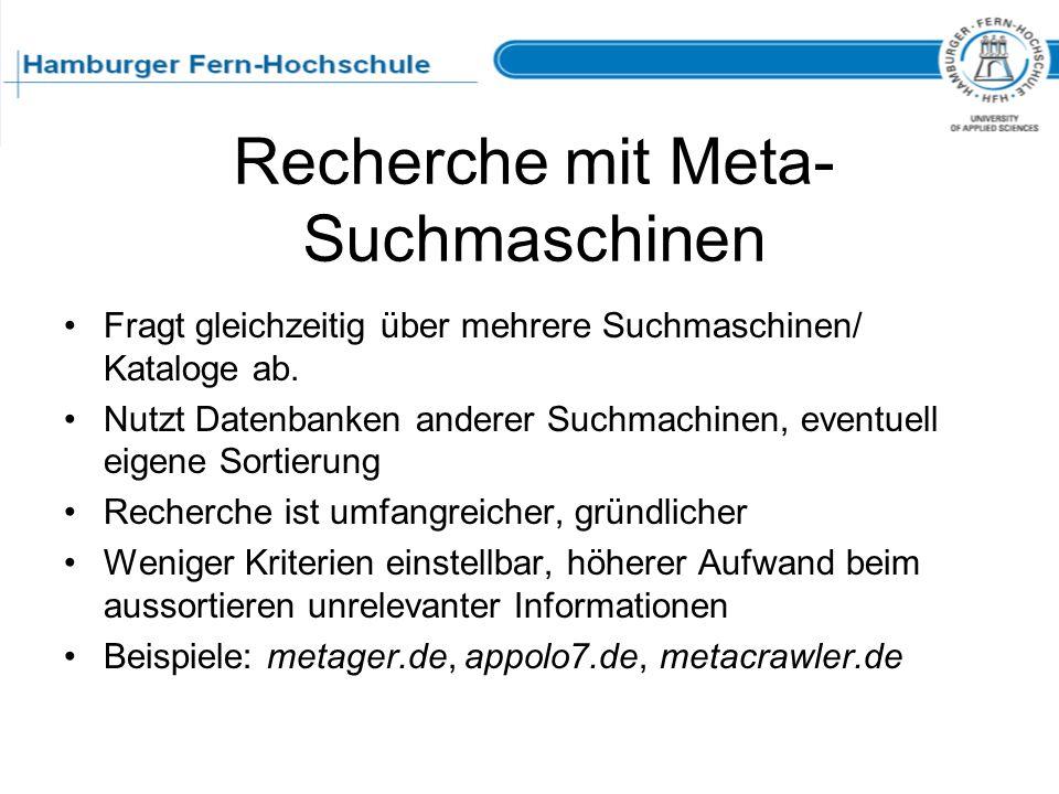 Recherche mit Meta- Suchmaschinen Fragt gleichzeitig über mehrere Suchmaschinen/ Kataloge ab. Nutzt Datenbanken anderer Suchmachinen, eventuell eigene