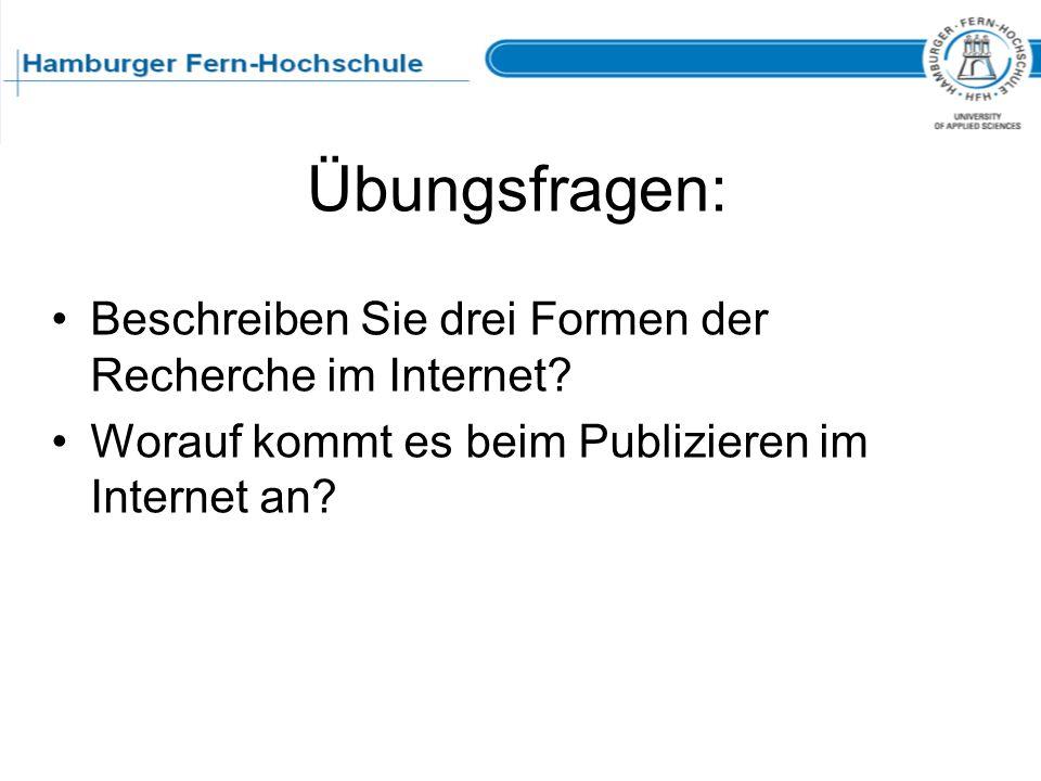 Übungsfragen: Beschreiben Sie drei Formen der Recherche im Internet? Worauf kommt es beim Publizieren im Internet an?