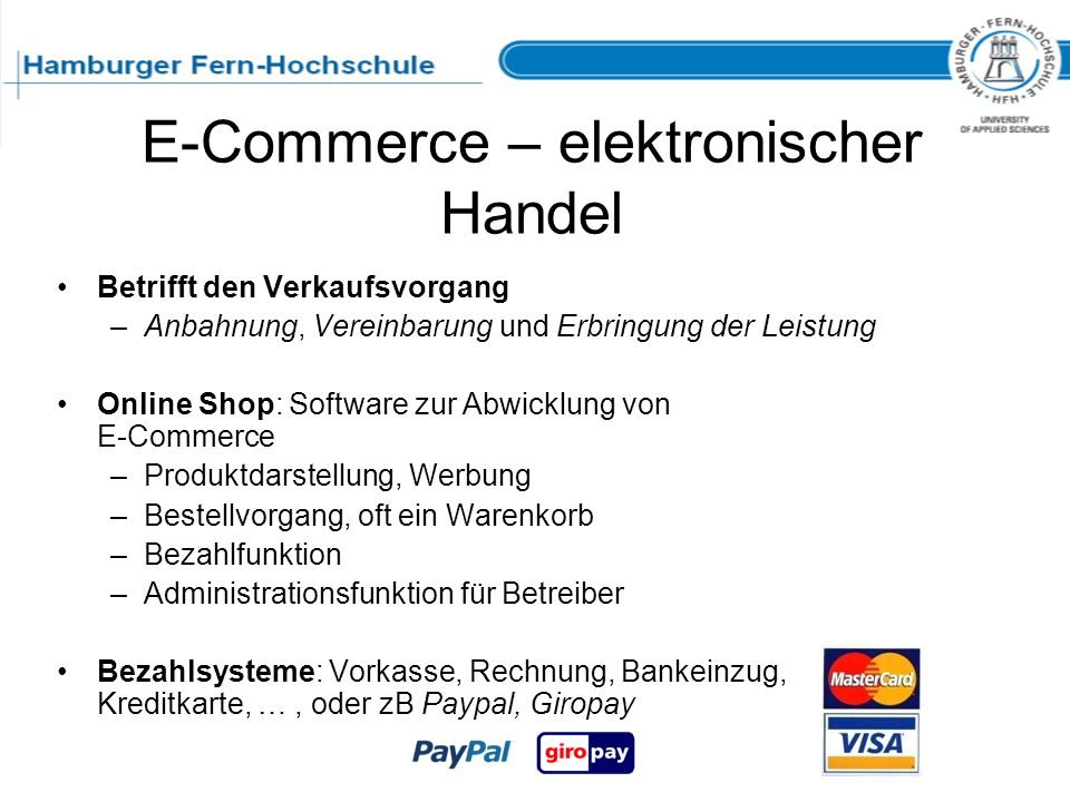 E-Commerce – elektronischer Handel Betrifft den Verkaufsvorgang –Anbahnung, Vereinbarung und Erbringung der Leistung Online Shop: Software zur Abwickl