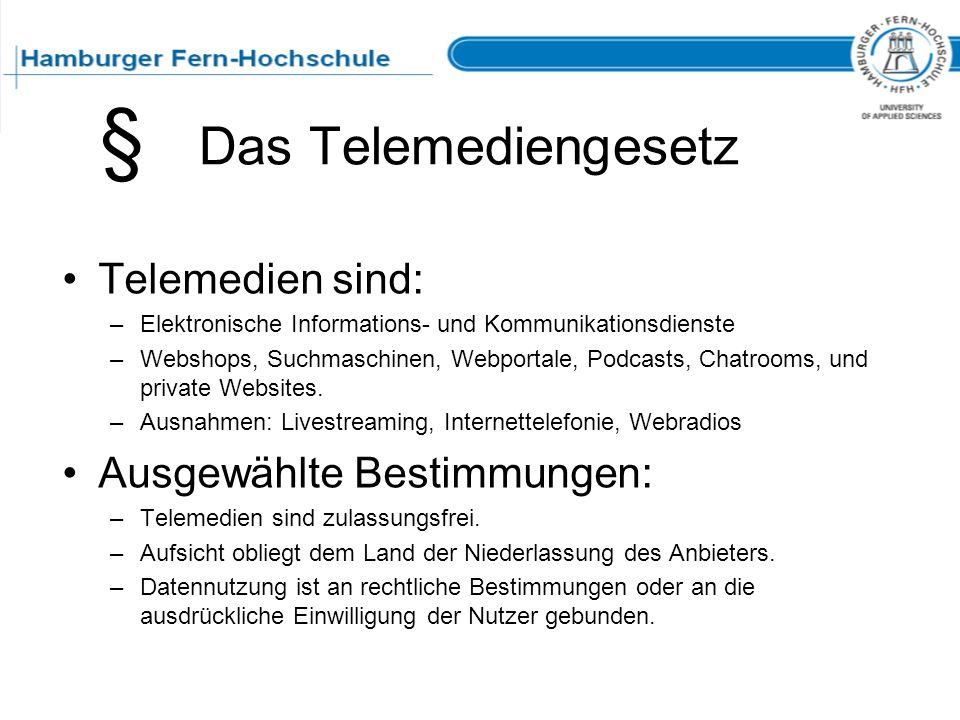 Das Telemediengesetz Telemedien sind: –Elektronische Informations- und Kommunikationsdienste –Webshops, Suchmaschinen, Webportale, Podcasts, Chatrooms