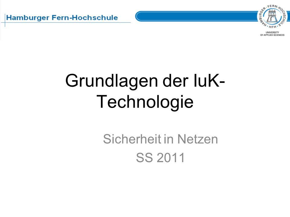 Grundlagen der IuK- Technologie Sicherheit in Netzen SS 2011