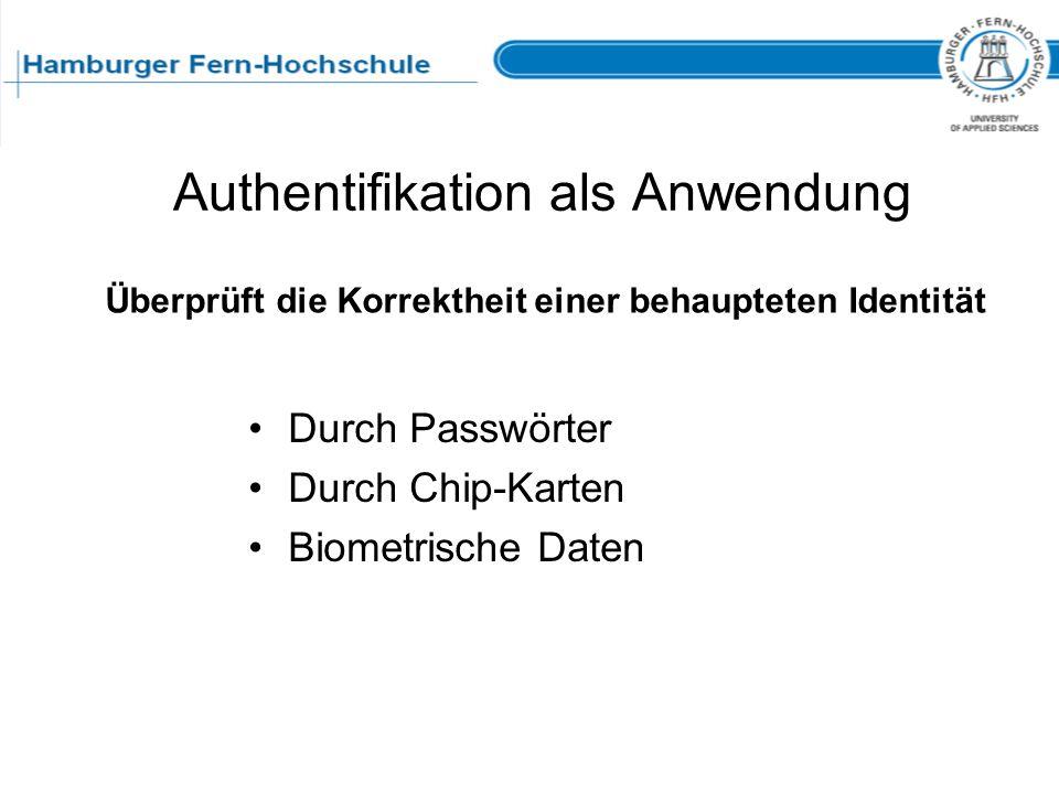 Authentifikation als Anwendung Durch Passwörter Durch Chip-Karten Biometrische Daten Überprüft die Korrektheit einer behaupteten Identität
