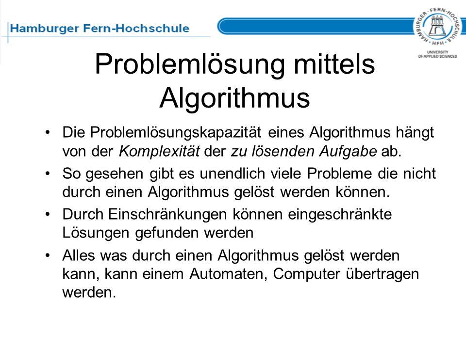 Problemlösung mittels Algorithmus Die Problemlösungskapazität eines Algorithmus hängt von der Komplexität der zu lösenden Aufgabe ab. So gesehen gibt
