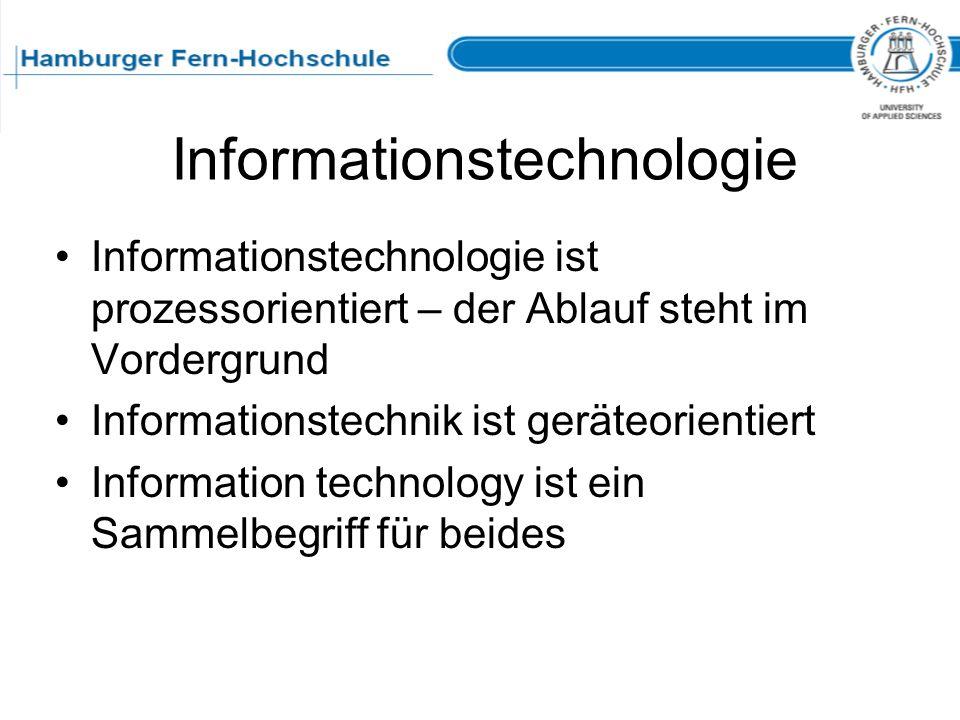 Informationstechnologie Informationstechnologie ist prozessorientiert – der Ablauf steht im Vordergrund Informationstechnik ist geräteorientiert Infor