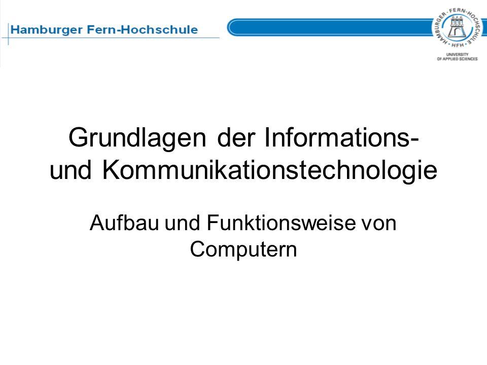 Grundlagen der Informations- und Kommunikationstechnologie Aufbau und Funktionsweise von Computern