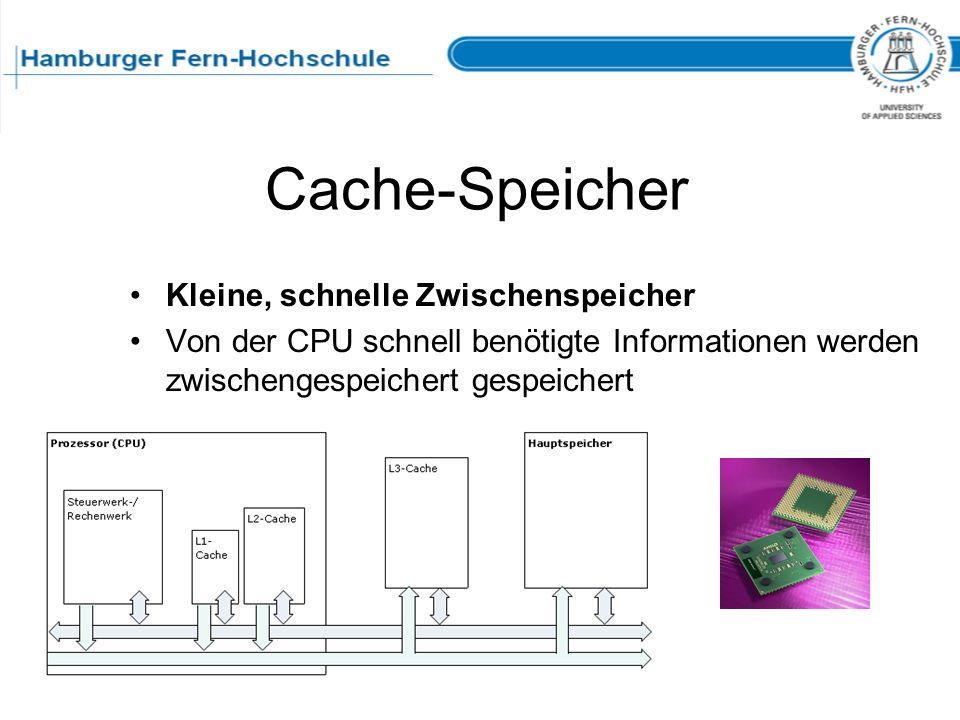 Cache-Speicher Kleine, schnelle Zwischenspeicher Von der CPU schnell benötigte Informationen werden zwischengespeichert gespeichert