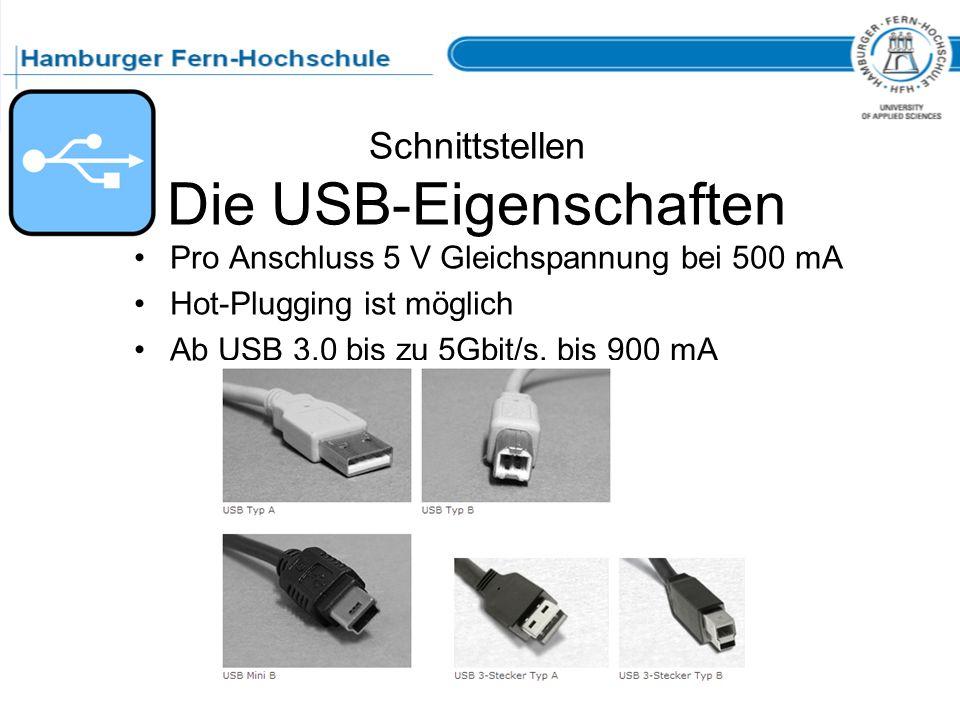 Schnittstellen Die USB-Eigenschaften Pro Anschluss 5 V Gleichspannung bei 500 mA Hot-Plugging ist möglich Ab USB 3.0 bis zu 5Gbit/s, bis 900 mA