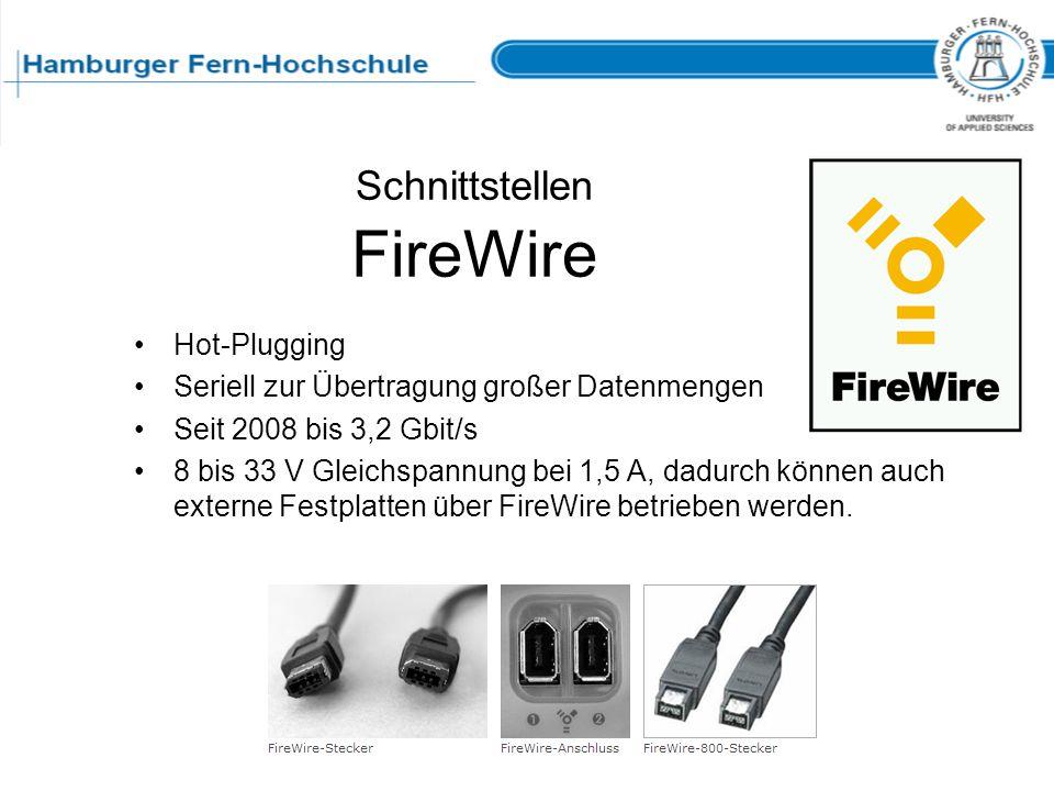 Schnittstellen FireWire Hot-Plugging Seriell zur Übertragung großer Datenmengen Seit 2008 bis 3,2 Gbit/s 8 bis 33 V Gleichspannung bei 1,5 A, dadurch