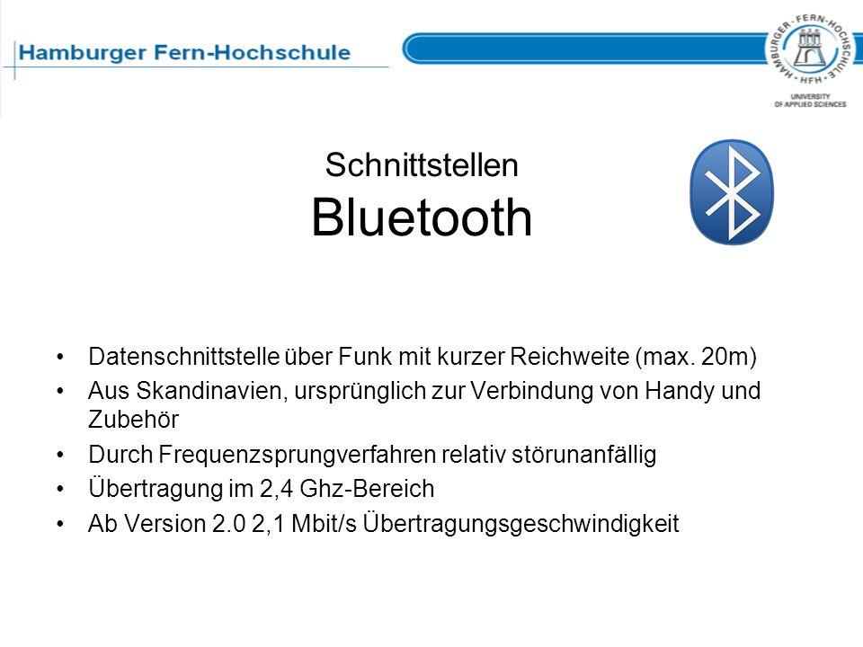 Schnittstellen Bluetooth Datenschnittstelle über Funk mit kurzer Reichweite (max. 20m) Aus Skandinavien, ursprünglich zur Verbindung von Handy und Zub