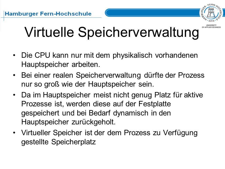 Virtuelle Speicherverwaltung Die CPU kann nur mit dem physikalisch vorhandenen Hauptspeicher arbeiten. Bei einer realen Speicherverwaltung dürfte der