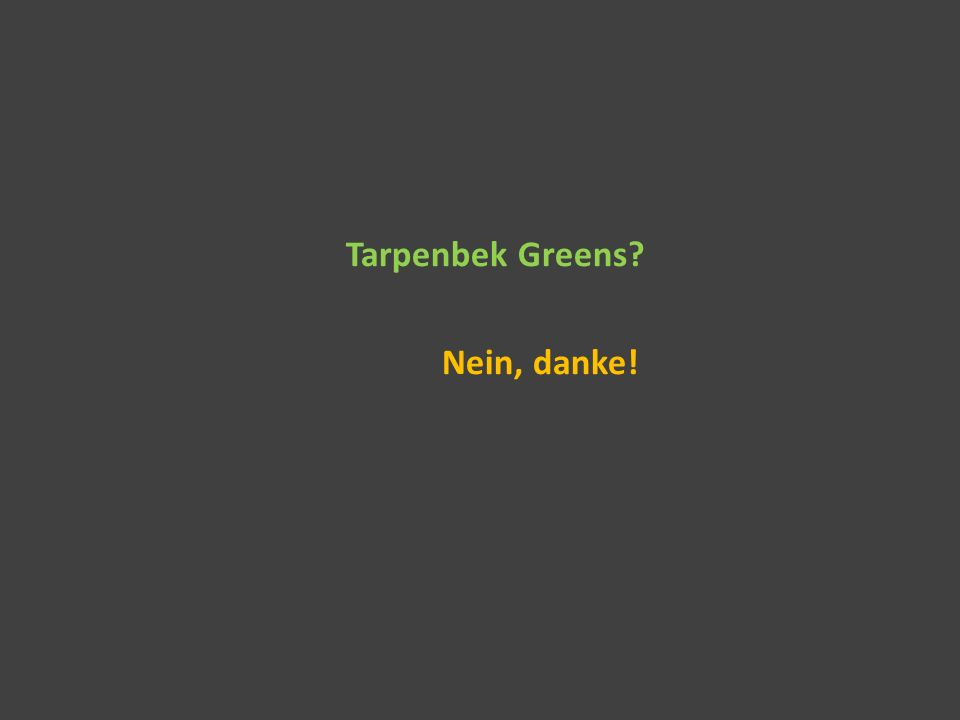 Tarpenbek Greens? Nein, danke!