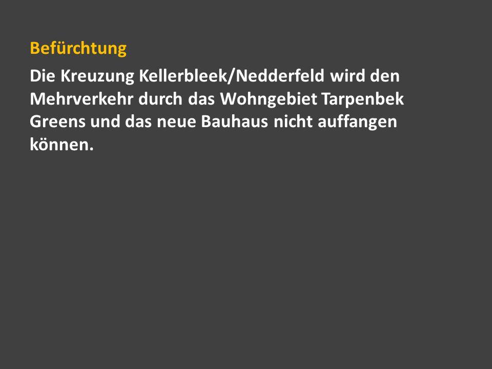 Befürchtung Die Kreuzung Kellerbleek/Nedderfeld wird den Mehrverkehr durch das Wohngebiet Tarpenbek Greens und das neue Bauhaus nicht auffangen können