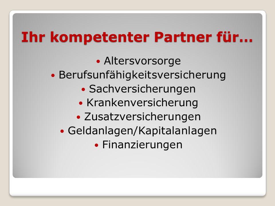 Ihr kompetenter Partner für… Altersvorsorge Berufsunfähigkeitsversicherung Sachversicherungen Krankenversicherung Zusatzversicherungen Geldanlagen/Kap