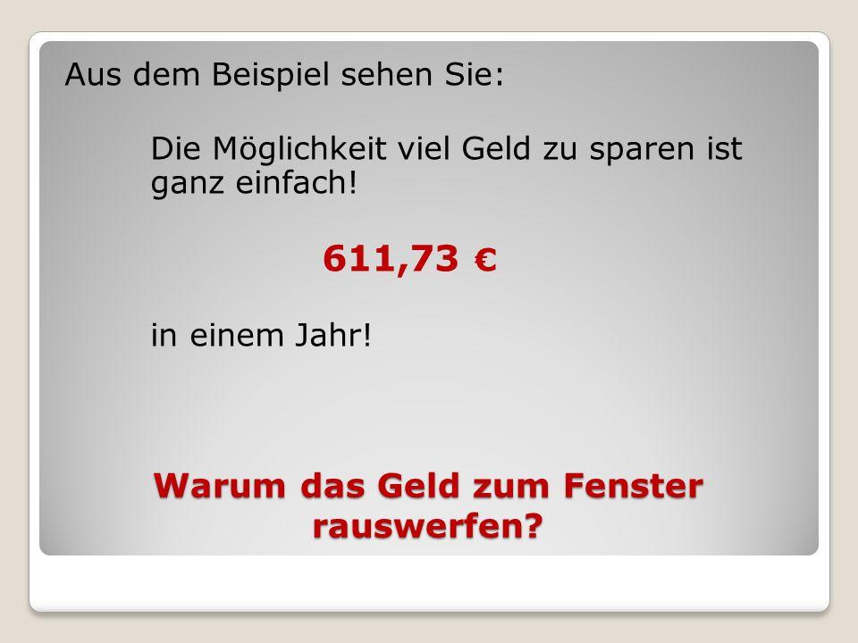 Warum das Geld zum Fenster rauswerfen? Aus dem Beispiel sehen Sie: Die Möglichkeit viel Geld zu sparen ist ganz einfach! 611,73 in einem Jahr!