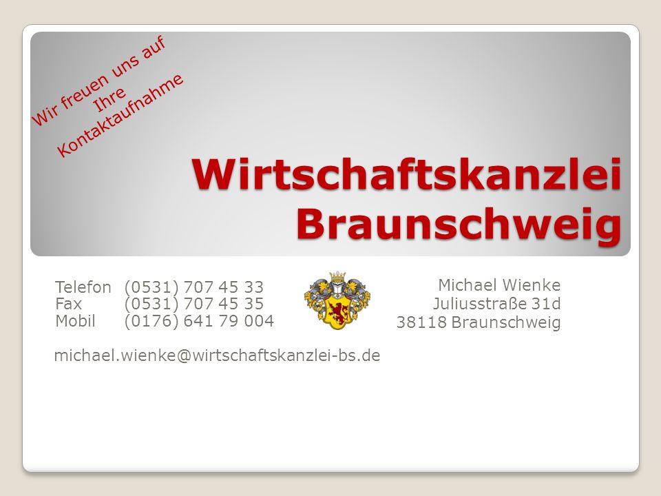 Wirtschaftskanzlei Braunschweig Michael Wienke Juliusstraße 31d 38118 Braunschweig Telefon (0531) 707 45 33 Fax (0531) 707 45 35 Mobil (0176) 641 79 0