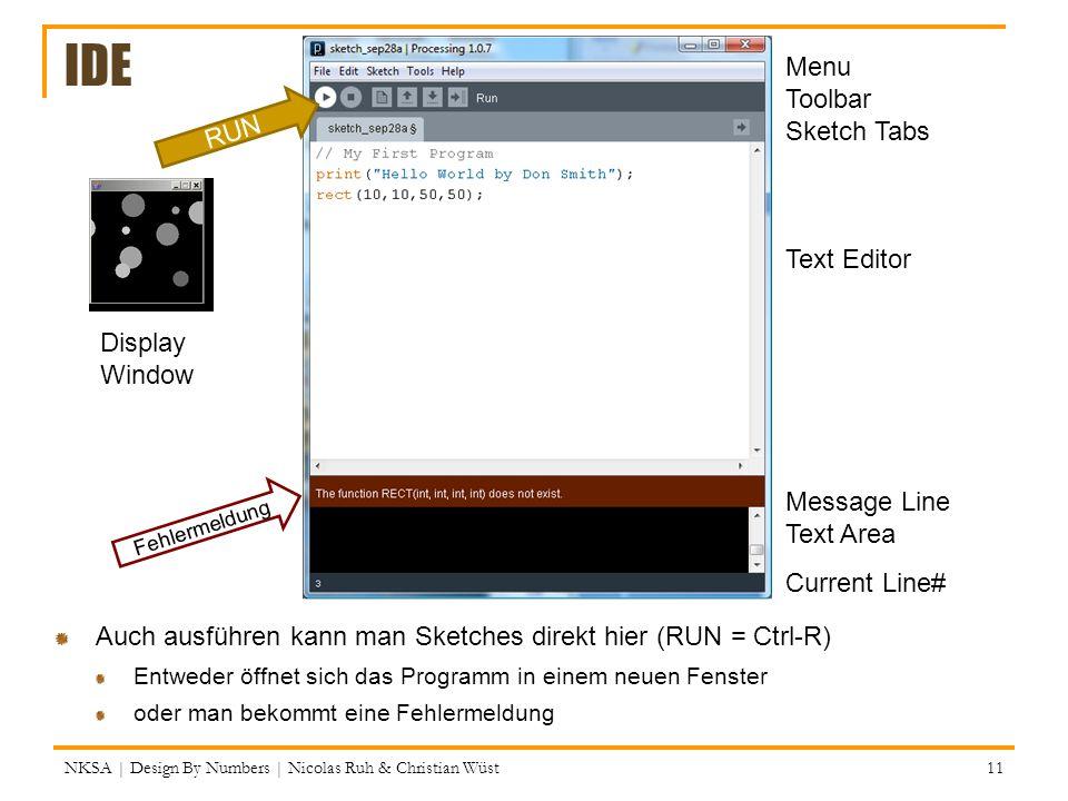 IDE Auch ausführen kann man Sketches direkt hier (RUN = Ctrl-R) Entweder öffnet sich das Programm in einem neuen Fenster oder man bekommt eine Fehlerm