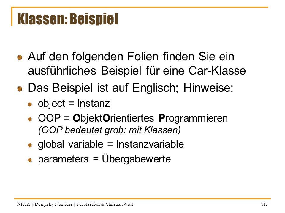 Klassen: Beispiel Auf den folgenden Folien finden Sie ein ausführliches Beispiel für eine Car-Klasse Das Beispiel ist auf Englisch; Hinweise: object =