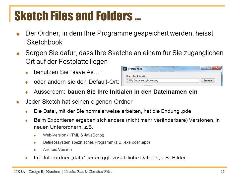 Sketch Files and Folders … Der Ordner, in dem Ihre Programme gespeichert werden, heisst Sketchbook Sorgen Sie dafür, dass Ihre Sketche an einem für Si