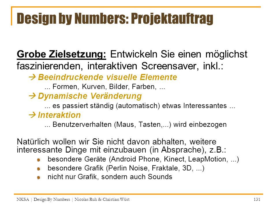 Design by Numbers: Projektauftrag Grobe Zielsetzung: Entwickeln Sie einen möglichst faszinierenden, interaktiven Screensaver, inkl.: Beeindruckende vi