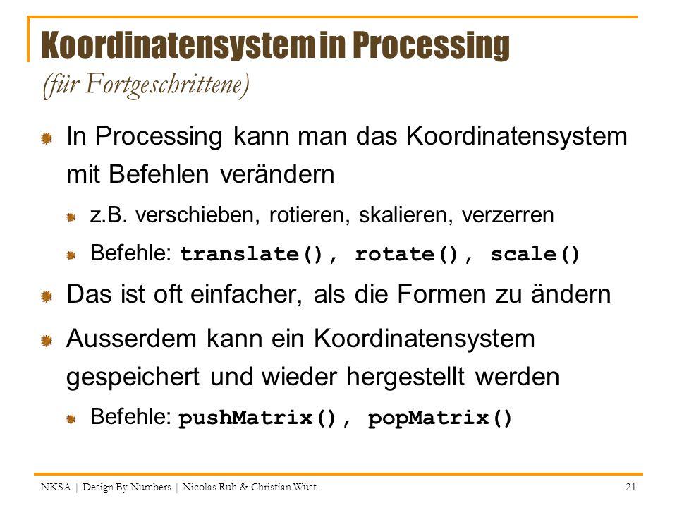 Koordinatensystem in Processing (für Fortgeschrittene) In Processing kann man das Koordinatensystem mit Befehlen verändern z.B. verschieben, rotieren,