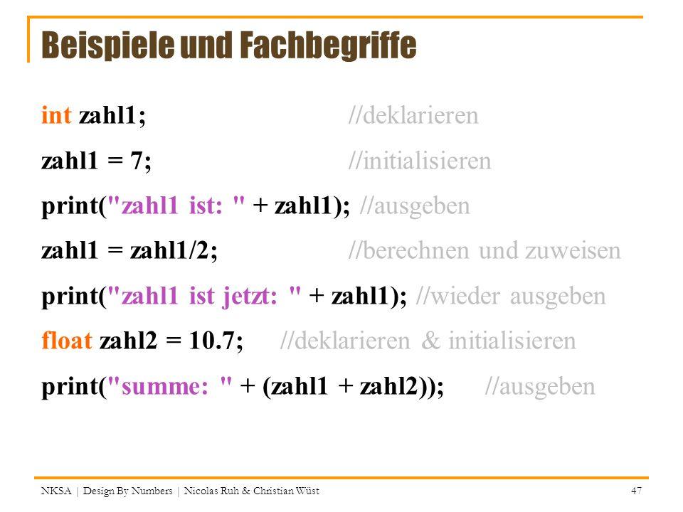 Beispiele und Fachbegriffe int zahl1; //deklarieren zahl1 = 7; //initialisieren print(